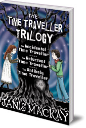 Janis Mackay - The Time Traveller Trilogy: The Accidental, Reluctant and Unlikely Time Traveller