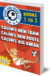 Danny Scott; Illustrated by Alice A. Morentorn - Scotland Stars F.C. series Books 1 to 3: Calum's New Team; Calum's New Boots, Calum's Big Break