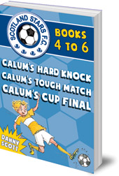 Danny Scott; Illustrated by Alice A. Morentorn - Scotland Stars F.C. series Books 4 to 6: Calum's Hard Knock; Calum's Tough Match; Calum's Cup Final