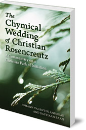 Johann Valentin Andreae and Bastiaan Baan; Translated by Philip Mees - The Chymical Wedding of Christian Rosenkreutz: A Commentary on a Christian Path of Initiation