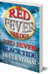 Caroline Clough - The Red Fever Trilogy: Red Fever, Black Tide and Silver Storm
