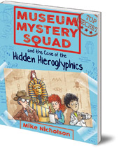 Mike Nicholson; Illustrated by Mike Phillips - Museum Mystery Squad and the Case of the Hidden Hieroglyphics