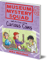 Mike Nicholson; Illustrated by Mike Phillips - Museum Mystery Squad and the Case of the Curious Coins