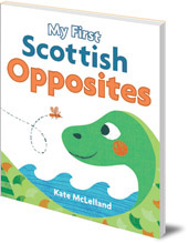 Illustrated by Kate McLelland - My First Scottish Opposites