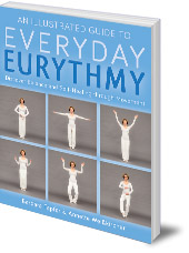 Barbara Tapfer and Annette Weisskircher; Translated by Matthew Barton - An Illustrated Guide to Everyday Eurythmy: Discover Balance and Self-Healing through Movement