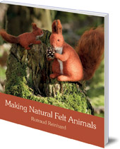 Rotraud Reinhard; Translated by Anna Cardwell - Making Natural Felt Animals