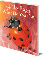 Illustrated by Loes Botman - Hello Bugs, What Do You Do?