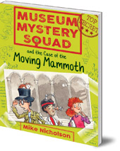Mike Nicholson; Illustrated by Mike Phillips - Museum Mystery Squad and the Case of the Moving Mammoth