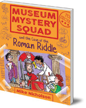 Mike Nicholson; Illustrated by Mike Phillips - Museum Mystery Squad and the Case of the Roman Riddle