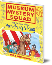 Mike Nicholson; Illustrated by Mike Phillips - Museum Mystery Squad and the Case of the Vanishing Viking
