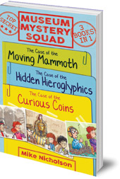 Mike Nicholson; Illustrated by Phillips - Museum Mystery Squad Books 1 to 3: The Cases of the Moving Mammoth, Hidden Hieroglyphics and Curious Coins
