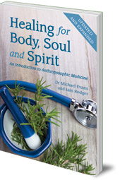Michael Evans and Iain Rodger - Healing for Body, Soul and Spirit: An Introduction to Anthroposophic Medicine