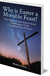 Walther Bühler; Foreword by Peter van Breda - Why Is Easter a Movable Feast?: The Spiritual and Astronomical Significance of the Changing Date of Easter