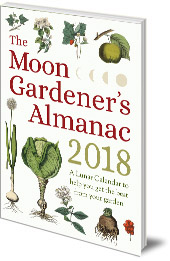 Edited by Thérèse Trédoulat; Translated by Mado Spiegler - The Moon Gardener's Almanac: A Lunar Calendar to Help You Get the Best From Your Garden: 2018