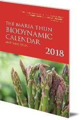 Matthias Thun - The Maria Thun Biodynamic Calendar: 2018