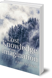 Gary Lachman - Lost Knowledge of the Imagination