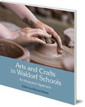 Edited by Michael Martin; Foreword by Wolfgang Schad - Arts and Crafts in Waldorf Schools: An Integrated Approach