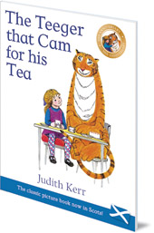 Judith Kerr; Translated by Susan Rennie - The Teeger That Cam For His Tea: The Tiger Who Came to Tea in Scots