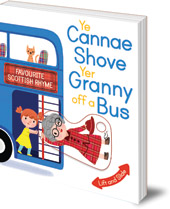 Illustrated by Kathryn Selbert - Ye Cannae Shove Yer Granny Off A Bus: A Favourite Scottish Rhyme with Moving Parts