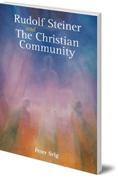Peter Selg; Translated by Marsha Post - Rudolf Steiner and The Christian Community