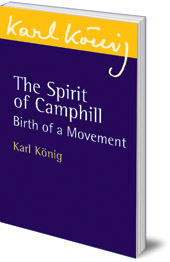 Karl König - The Spirit of Camphill: Birth of a Movement