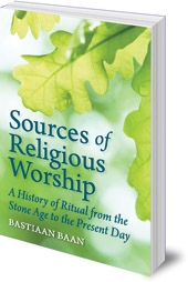 Bastiaan Baan; Translated by Philip Mees - Sources of Religious Worship: A History of Ritual from the Stone Age to the Present Day