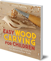 Frank Egholm; Translated by Anna Cardwell - Easy Wood Carving for Children: Fun Whittling Projects for Adventurous Kids