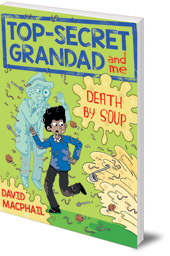David MacPhail; Illustrated by Laura Aviñó - Top-Secret Grandad and Me: Death by Soup