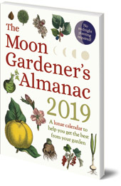 Thérèse Trédoulat; Translated by Mado Spiegler - The Moon Gardener's Almanac: A Lunar Calendar to Help You Get the Best From Your Garden: 2019