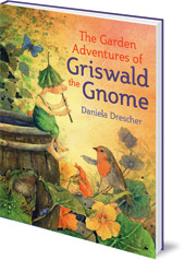 Daniela Drescher; Translated by Anna Cardwell - The Garden Adventures of Griswald the Gnome