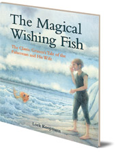 Jacob and Wilhelm Grimm; Illustrated by Loek Koopmans - The Magical Wishing Fish: The Classic Grimm's Tale of the Fisherman and His Wife
