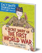 Gill Arbuthnott; Illustrated by Darren Gate - A Secret Diary of the First World War: Fact-tastic Stories from Scotland's History