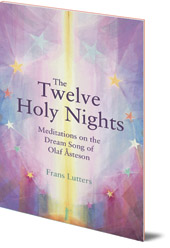 Frans Lutters; Translated by Philip Mees - The Twelve Holy Nights: Meditations on the Dream Song of Olaf Åsteson