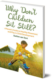 Evelien van Dort; Translated by Barbara Mees - Why Don't Children Sit Still?: A Parent's Guide to Healthy Movement and Play in Child Development