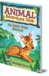 Michelle Sloan; Illustrated by Hannah George - The Baby Deer Rescue (Animal Adventure Club 1)