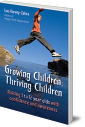 Lou Harvey-Zahra - Growing Children, Thriving Children: Raising 7 to 12 Year Olds With Confidence and Awareness