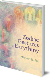 Werner Barfod; Translated by Sally Lake-Edwards; Foreword by Virginia Sease - The Zodiac Gestures in Eurythmy