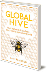 Horst Kornberger - Global Hive: What The Bee Crisis Teaches Us About Building a Sustainable World
