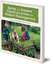 Irmgard Kutsch and Brigitte Walden; Translated by Jane R. Helmchen - Spring and Summer Nature Activities for Waldorf Kindergartens