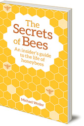 Michael Weiler; Translated by David Heaf - The Secrets of Bees: An Insider's Guide to the Life of Honeybees