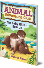 Michelle Sloan; Illustrated by Hannah George - The Baby Otter Rescue (Animal Adventure Club 2)