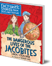 Linda Strachan; Illustrated by Darren Gate - The Dangerous Lives of the Jacobites: Fact-tastic Stories from Scotland's History