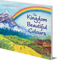 Isabel Wyatt; Illustrated by Sara Parrilli - The Kingdom of Beautiful Colours: A Picture Book for Children