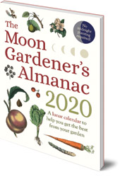 Thérèse Trédoulat; Translated by Mado Spiegler - The Moon Gardener's Almanac: A Lunar Calendar to Help You Get the Best From Your Garden: 2020