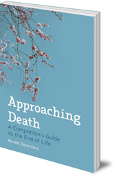 Renée Zeylmans; Translated by Philip Mees; Introduction by Bastiaan Baan - Approaching Death: A Companion's Guide to the End of Life