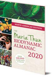 Matthias Thun - North American Maria Thun Biodynamic Almanac: 2020