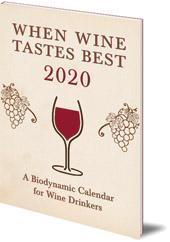 Matthias Thun - When Wine Tastes Best: A Biodynamic Calendar for Wine Drinkers: 2020