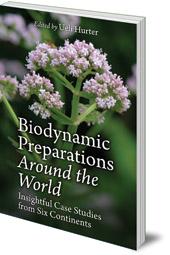 Edited by Ueli Hurter; Translated by Bernard Jarman - Worldwide Practice of Biodynamic Preparation Work: The Case Studies