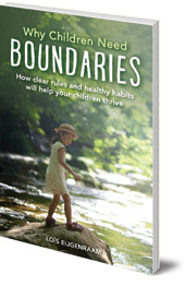 Loïs Eijgenraam; Translated by Barbara Mees - Why Children Need Boundaries: How Clear Rules and Healthy Habits will Help your Children Thrive