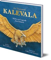 Kirsti Mäkinen; Illustrated by Pirkko-Liisa Surojegin; Translated by Kaarina Brooks - An Illustrated Kalevala: Myths and Legends from Finland